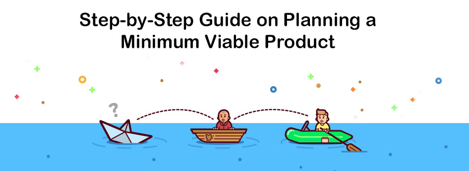 Step-by-Step Guide On Planning A Minimum Viable Product